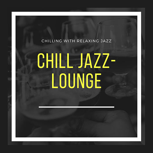 Chilling with Relaxing Jazz von Chill Jazz-Lounge