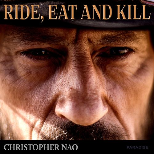 Ride, Eat and Kill de Christopher Nao