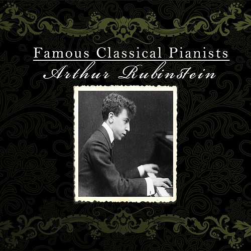 Famous Classical Pianists / Arthur Rubinstein by Arthur Rubinstein