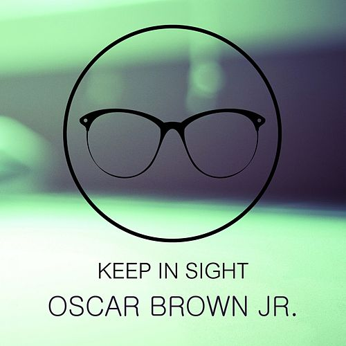 Keep In Sight by Oscar Brown Jr.