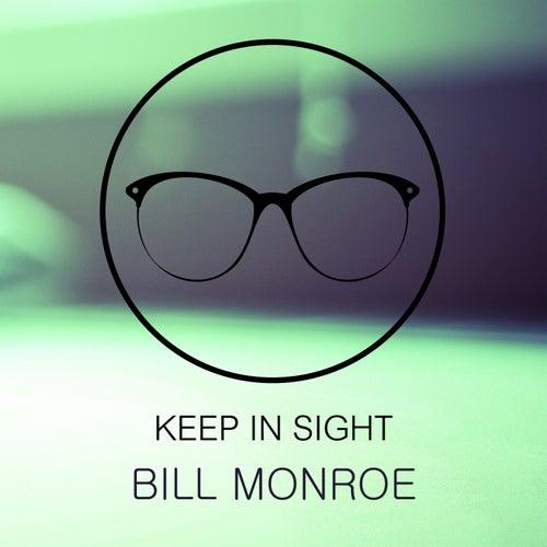 Keep In Sight by Bill Monroe