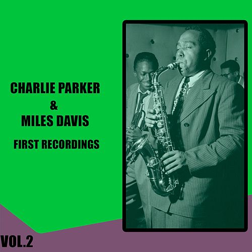 Charlie Parker & Miles Davis / First Recordings, Vol. 2 by Charlie Parker