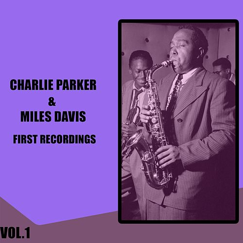 Charlie Parker & Miles Davis / First Recordings, Vol. 1 by Charlie Parker
