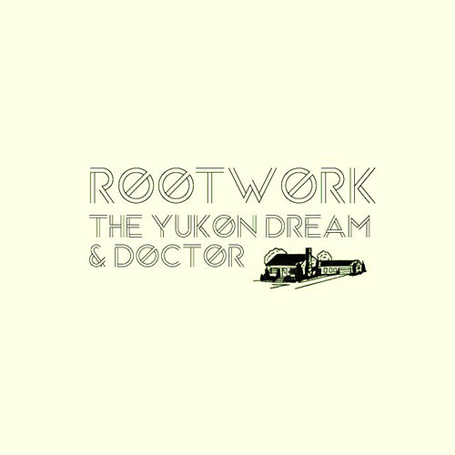 The Yukon Dream & Doctor by Rootwork