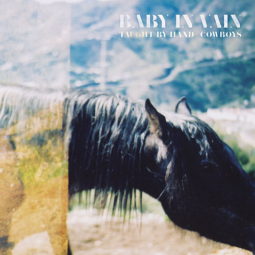 Taught by Hand / Cowboys von Baby In Vain