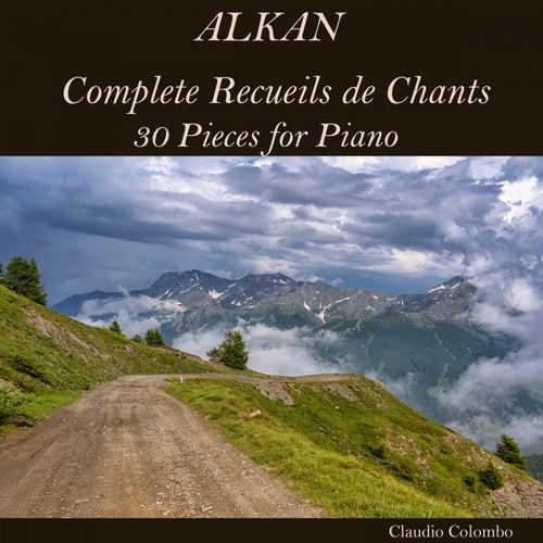 Alkan: Complete Recueils de Chants, 30 Pieces for Piano by Claudio Colombo