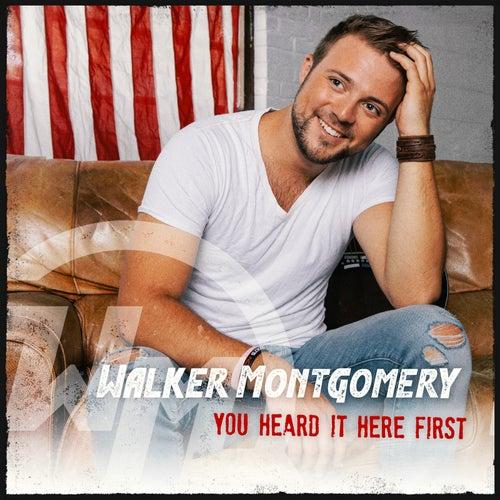 You Heard It Here First by Walker Montgomery