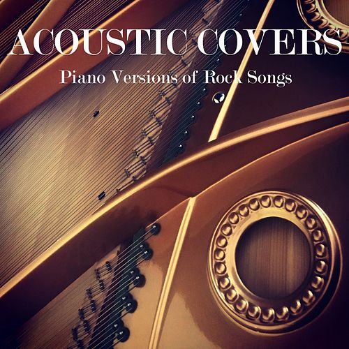 Acoustic Covers: Piano Versions of Rock Songs di Instrumental Music From TraxLab
