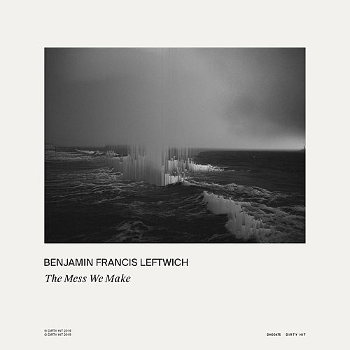 The Mess We Make by Benjamin Francis Leftwich