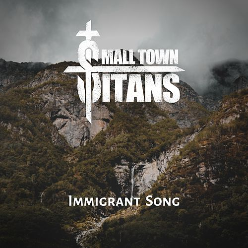 Immigrant Song by Small Town Titans