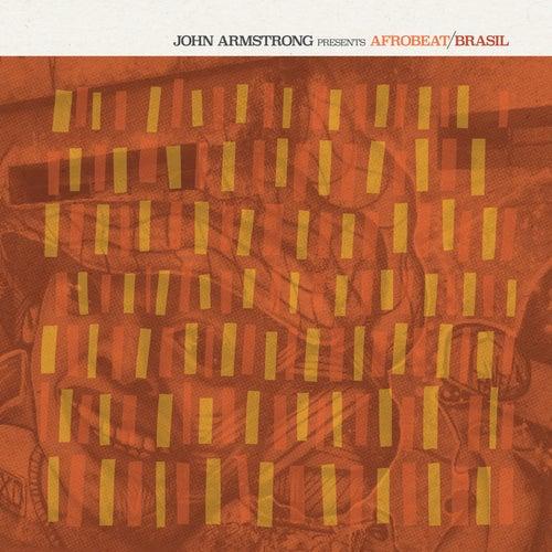 John Armstrong Presents Afrobeat Brasil by Various Artists