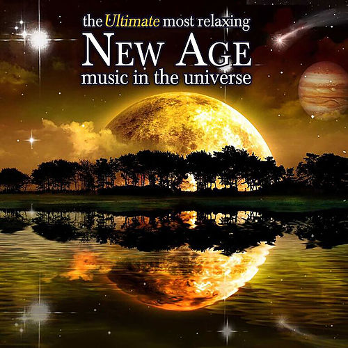 The Ultimate Most Relaxing New Age Music In The Universe von Various Artists
