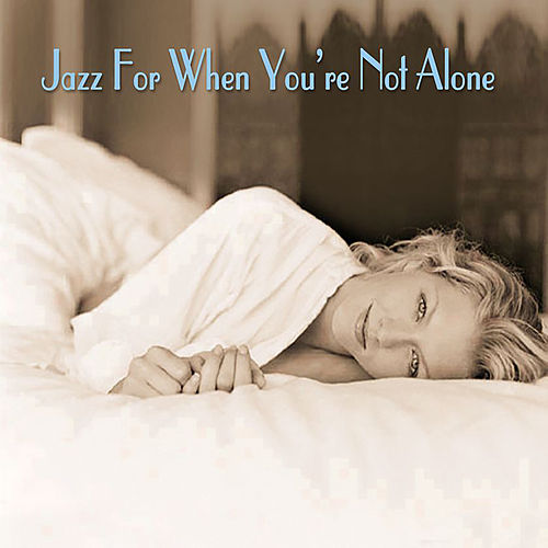 Jazz For When You're Not Alone von Various Artists