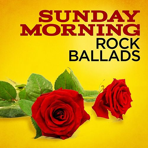 Sunday Morning Rock Ballads by Various Artists