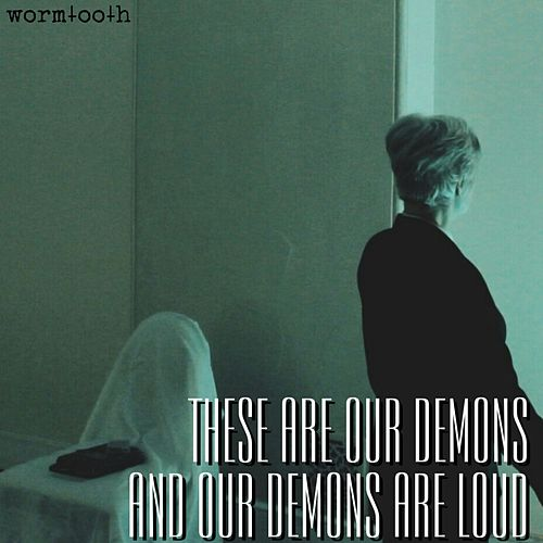 These Are Our Demons and Our Demons Are Loud by Wormtooth