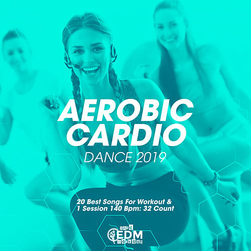 Aerobic Cardio Dance 2019: 20 Best Songs For Workout & 1 Session 140 Bpm: 32 Count - EP von Hard EDM Workout