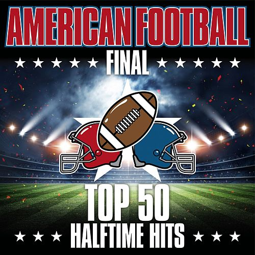 American Football Final: Top 50 Halftime Hits von Various Artists