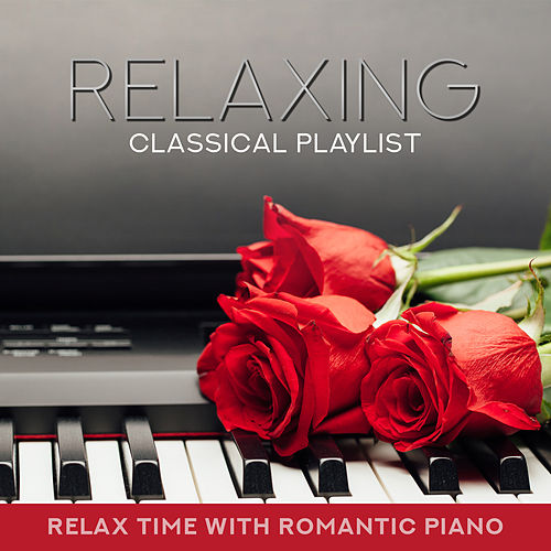 Relaxing Classical Playlist: Relax Time with Romantic Piano de Various Artists