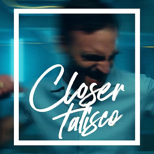 Closer by Talisco
