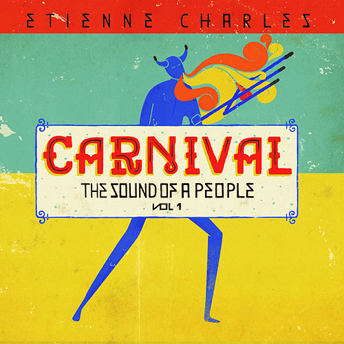 Carnival: The Sound of a People, Vol. 1 by Etienne Charles