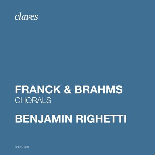 Franck & Brahms: Chorals de Benjamin Righetti