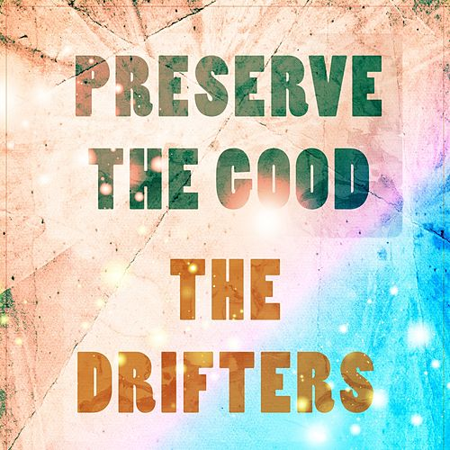 Preserve The Good de The Drifters