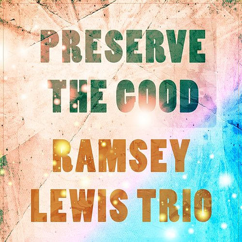 Preserve The Good by Ramsey Lewis