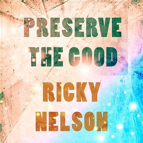 Preserve The Good by Ricky Nelson