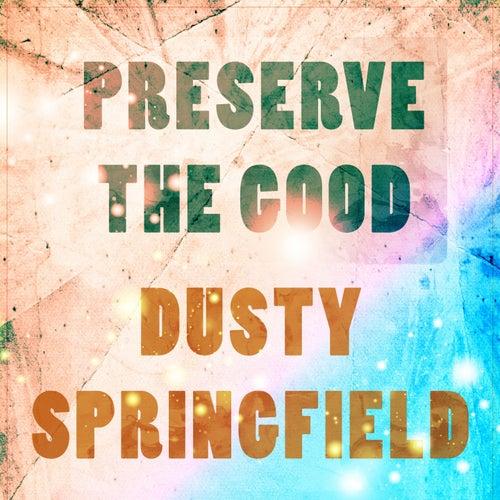 Preserve The Good von Dusty Springfield