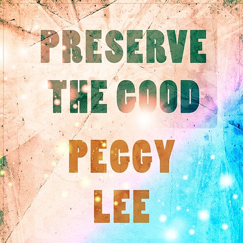 Preserve The Good by Peggy Lee