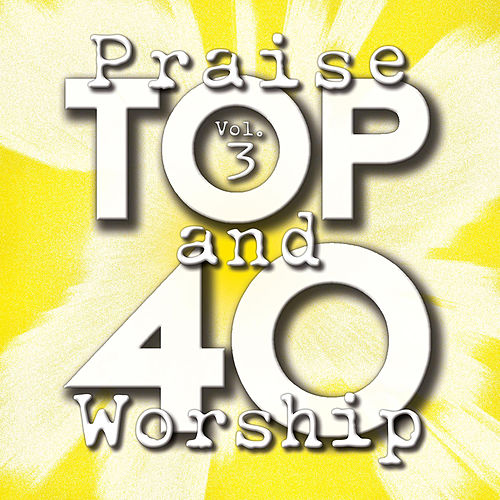 Top 40 Praise And Worship (Vol. 3) by Marantha Praise!