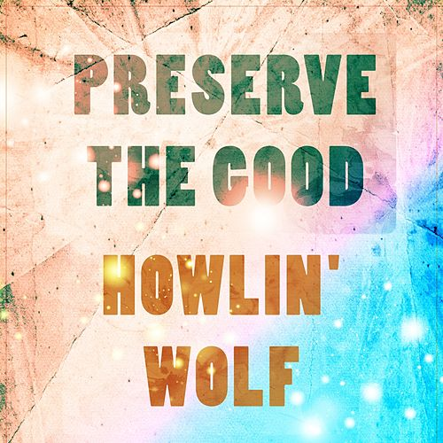 Preserve The Good de Howlin' Wolf