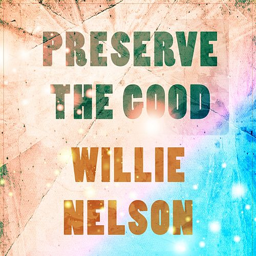 Preserve The Good de Willie Nelson