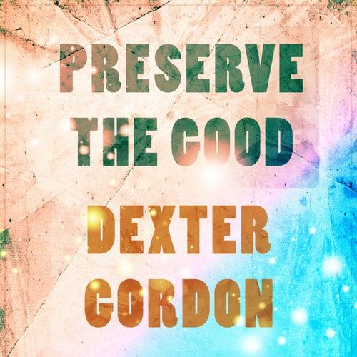 Preserve The Good by Dexter Gordon