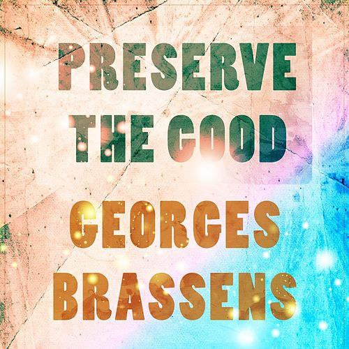 Preserve The Good de Georges Brassens