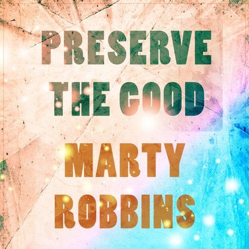 Preserve The Good von Marty Robbins