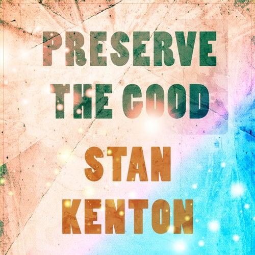 Preserve The Good by Stan Kenton