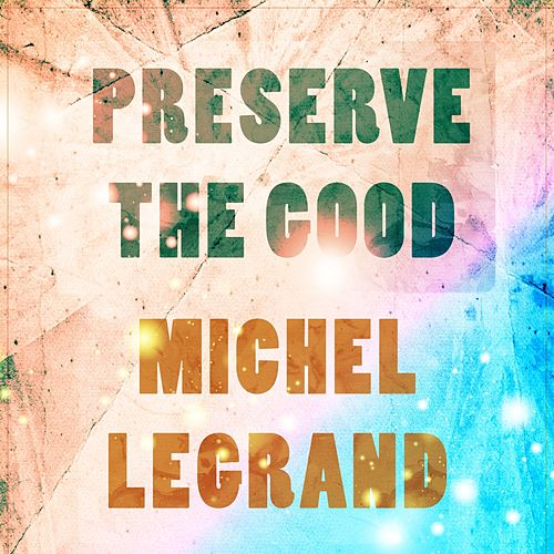 Preserve The Good de Michel Legrand