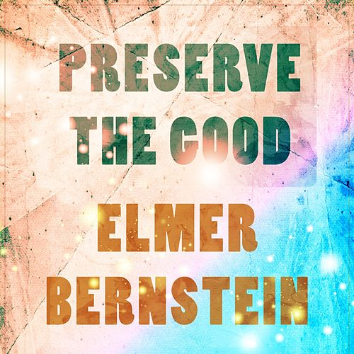 Preserve The Good von Elmer Bernstein