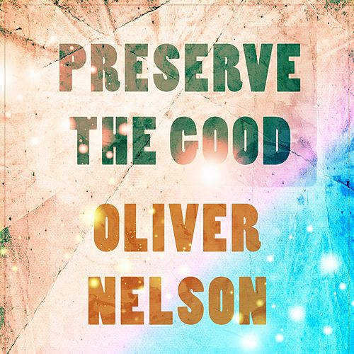 Preserve The Good de Oliver Nelson