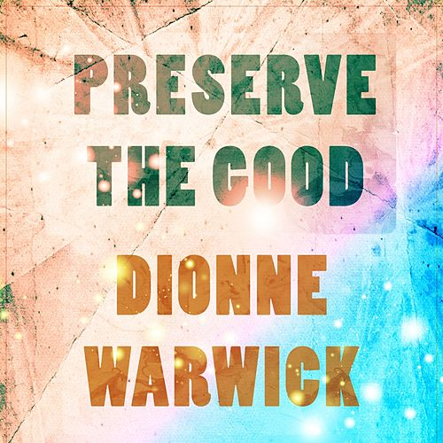 Preserve The Good de Dionne Warwick