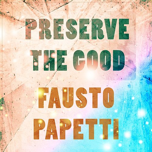 Preserve The Good de Fausto Papetti