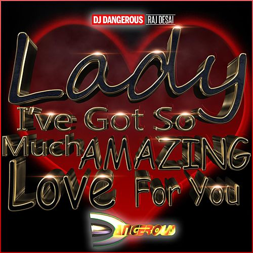 Lady I've Got So Much Amazing Love For You de DJ Dangerous Raj Desai
