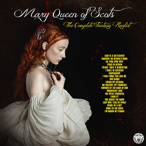 Mary Queen of Scots - The Complete Fantasy Playlist de Various Artists