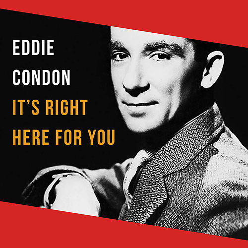 It's Right Here for You von Eddie Condon