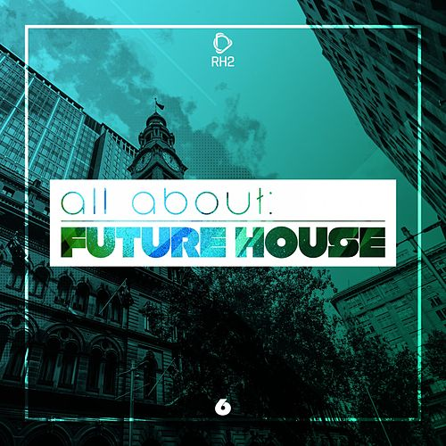 All About: Future House, Vol. 6 de Various Artists