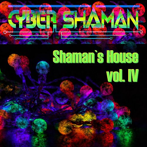 Shaman's House Vol. IV by Cyber Shaman