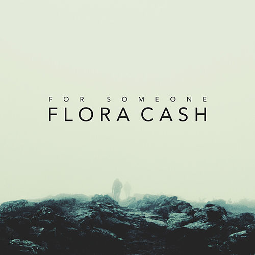 For Someone by flora cash