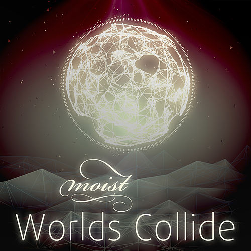 Worlds Collide - EP II by Moist