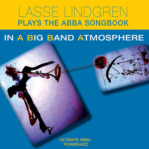 Lasse Lindgren Plays the Abba Songbook in a Big Band Atmosphere by Lasse Lindgren